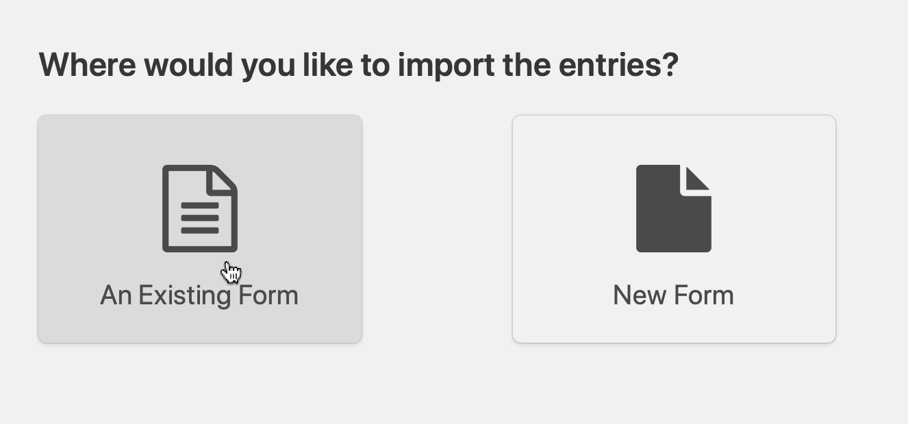 Choose whether to import entries into an existing form, or to create a new form